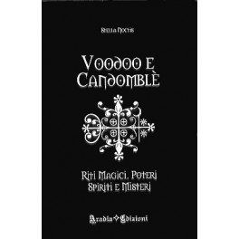 Voodoo e Candomblè: Riti magici, poteri, spiriti e misteri