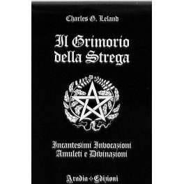 Il Grimorio della Strega: Incantesimi, Invocazioni, Amuleti e Divinazioni